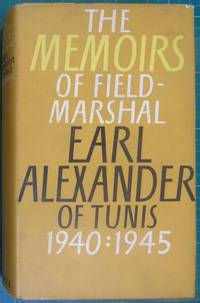 The Memoirs of Field-Marshall Earl Alexander of Tunis 1940:1945