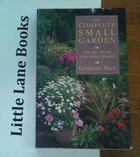 The Complete Small Garden the Big Book for Small Spaces