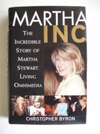 Martha Inc  -  The Incredible Story of Martha Stewart Living Omnimedia by  Christopher Byron - Hardcover - 2002 - from Goldring Books and Biblio.com