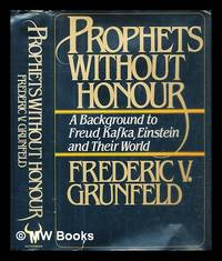 Prophets without honour : a background to Freud  Kafka  Einstein  and their world