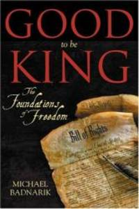 Good To Be King: The Foundation of our Constitutional Freedom by Michael Badnarik - Hardcover - 2004-09-01 - from Books Express (SKU: 1594110964)