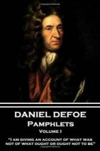 "image of Daniel Defoe - Pamphlets - Volume I: ""I am giving an account of what was, not of what ought or ought not to be."""