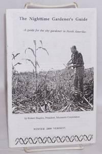 image of The nighttime gardener's guide. A guide for the shy gardener in North Amerika- by Robert Shapiro, President, Monsanto Corporation. Winter 2000 version