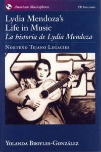 Lydia Mendoza's Life in Music/LA Historia De Lydia Mendoza: Norteno Tejano Legacies = LA Historia De Lydia Mendoza