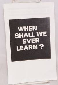 When shall we ever learn? [leaflet]