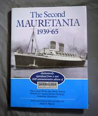 The Second Mauretania, 1939-65: Authentically Reproduced from a rare 1939 commemorative edition of 'The Shipbuilder and Marine Engine-Builder' 'The Cunard White Star North Atlantic Twin-Screw Geared Turbine Passenger Steamship Mauretania' with additional