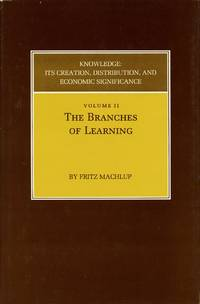 Knowledge: Its Creation, Distribution, and Economic Significance [Volume 2 Only]; Volume II: The Branches of Learning