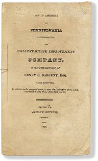 Act of Assembly Incorporating the Wallenpaupack Improvement Company, with the Report of Henry G. Sargent, Esq., Civil Engineer, in relation to the proposed route, to open the Coalregion of the Lackawannock Valley to the New York Market