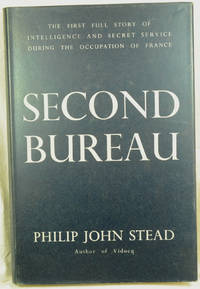 Second Bureau The First Full Story of Intelligence and Secret Service During The Occupation Of France.