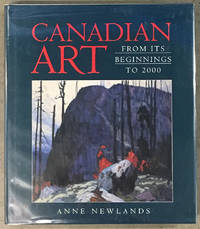 Canadian Art : From Its Beginnings to 2000 by  Anne Newlands - First Edition - 2000 - from Exquisite Corpse, Booksellers and Biblio.co.uk
