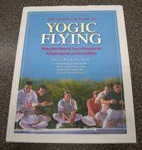 The Complete Book of Yogic Flying the Program of His Holiness  Maharishi Maheseh Yogi to Enjoy Bubbling Bliss Develop Total Brain Functioning and Higher States of Consciousness Create National Invincibility and World Peace