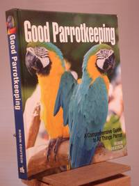 Good Parrotkeeping: A Comprehensive Guide to All Things Parrot (Good Keeping) by Robin Deutsch - 2009