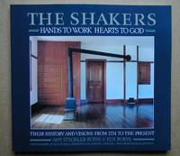 The Shakers: Hands to Work, Hearts to God. The History and Visions of the United Society of Believers in Christ's Second Appearing from 1774 to the Present.