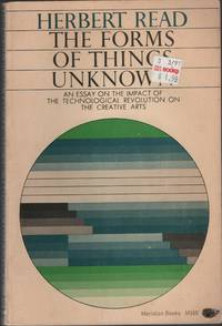 The Forms of Things Unknown: An Essay on the Impact of the Technological Revolution on the Creative Arts by  Herbert Read - Paperback - First Edition - 1963 - from Cyberaisle and Biblio.com