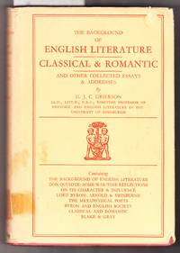 The Background of English Literature Classic and Romantic and Other Collected Essays and Addresses