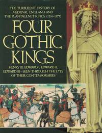 image of Four Gothic Kings Turbulent History of Medieval England and the  Plantagenet Kings (1216-1377)