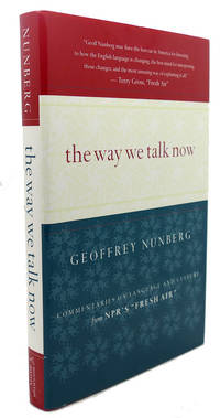 THE WAY WE TALK NOW :  Commentaries on Language and Culture