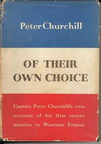 Of Their Own Choice.  Captain Peter Churchill's own account of his first secret mission to Wartime France.