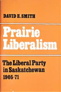 image of Prairie Liberalism. the Liberal Party in Saskatchewan 1905-1971