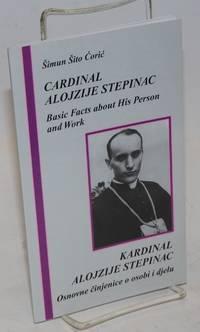 Cardinal Alojzije Stepanic: Basic Facts About His Person and Work / Kardinal Alojzije Stepinac: Osnovne cinjenice o osobi i djelu