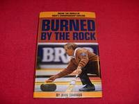 Burned by the Rock : Inside the World of Men's Championship Curling