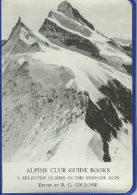 Selected Climbs in the Bernese Alps from the Lotschenpass to the Grimselpass. Alpine Club Guide Books 5