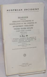 image of Austrian Incident; hearings before the United States Senate Committee on Government Operations, Permanent Subcommittee on Investigations, Eighty-Third Congress, first session, on May 29, June 5, 8, 1953
