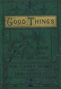 Good Things Made, Said and Done for Every Home and Household