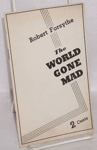 The world gone mad, by Robert Forsythe [pseud.]