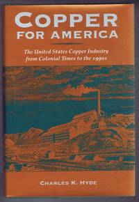 Copper For America; The United States Copper Industry from Colonial Times to the 1990s