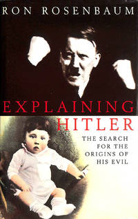 Explaining Hitler. The Search for the Origins of his Evil by  Ron Rosenbaum - First Edition - 1998-06-24 - from M Godding Books Ltd and Biblio.com