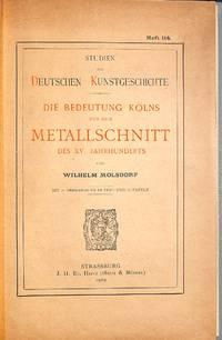 Die Bedeutung Kölns für den Metalschnitt des XV. Jahrhunderts .