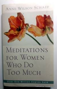 Meditations for Women Who Do Too Much by Anne Wilson Schaef - Paperback - 1996 - from ThatBookGuy and Biblio.com