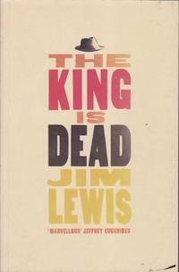 The King is Dead by Jim Lewis - Paperback - Later Edition - 2003 - from Mr Pickwick's Fine Old Books (SKU: RB10653)