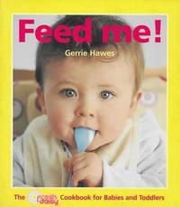 Feed Me; The Fresh Daily Cookbook for Babies and Toddlers