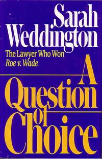 A Question Of Choice The Lawyer Who Won Roe V. Wade