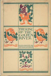 THE KING OF THE GOLDEN RIVER ... Illustrated by Arthur Rackham