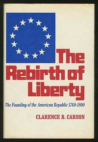 The Rebirth of LiBERTY: THE FOUNDING OF THE AMERICAN REPUBLIC, 1760-1800