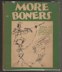 More Boners:  Compiled from Classrooms and Examination Papers.