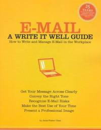 E-Mail : How to Write and Manage E-Mail in the Workplace