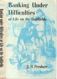 Banking under Difficulties or Life on the Goldfields by Preshaw, G. O - 1971