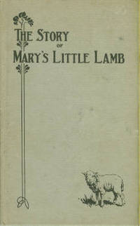 The Story Of Mary And Her Little Lamb As Told By Mary And Her Neighbors And Friends, To Which Is Added A Critical Analysis Of Th