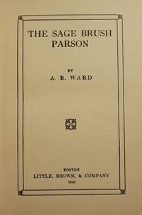THE SAGE BRUSH PARSON by  A.B WARD - Hardcover - 1906 - from Antic Hay Books (SKU: 1200)
