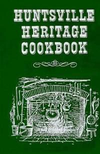 Huntsville Heritage Cookbook by Betty Monroe - 1986