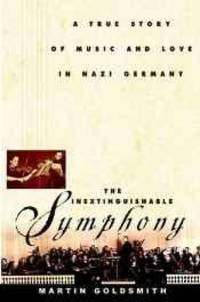 Inextinguishable Symphony, The: A True Story of Music and Love in Nazi Germany by  Martin Goldsmith - Hardcover - reprint - 2000 - from Monroe Street Books (SKU: 469264)