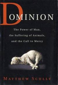 image of Dominion : The Power of Man, the Suffering of Animals, and the Call to Mercy