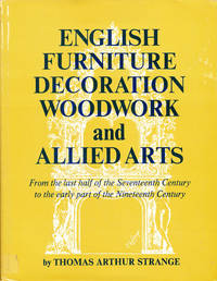 English Furniture Decoration Woodwork and Allied Arts from the Last Half of the Seventeenth Century to the Early Part of the Nineteenth Century