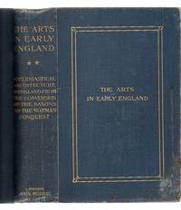 The Arts in Early England: Ecclesiastical Architecture in England from the Conversion of the Saxons to the Norman Conquest