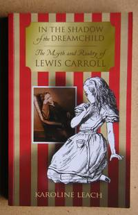 In the Shadow of the Dreamchild: The Myth and Reality of Lewis Carroll.