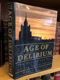 AGE OF DELIRIUM: THE DECLINE AND FALL OF THE SOVIET UNION [SIGNED]
